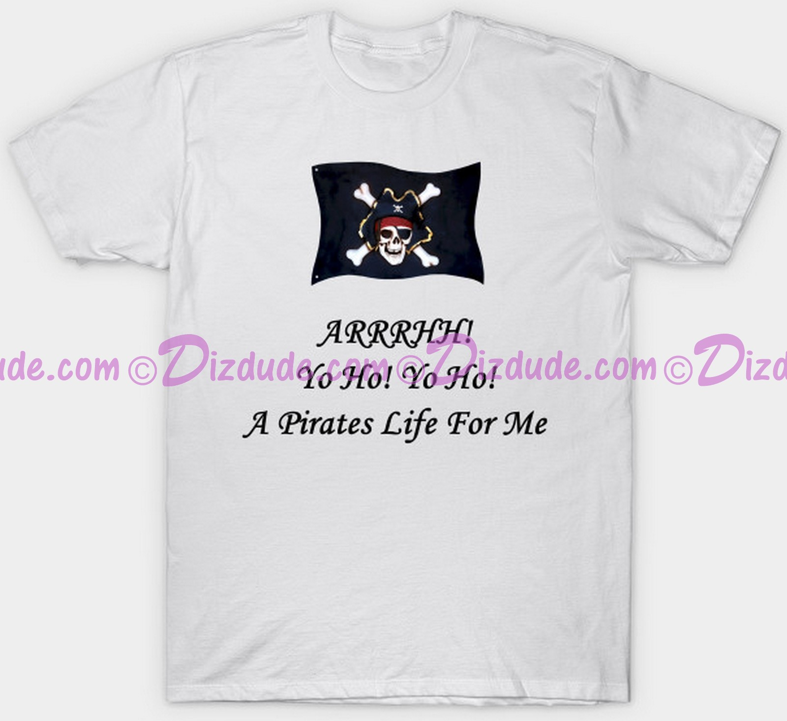 Yo Ho! Yo Ho! A Pirates Life For Me T-shirt (Tshirt, T shirt or Tee) © Dizdude.com