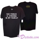 """The Force Is Strong In My Family"" Adult T-Shirt (Tshirt, T shirt or Tee) - Disney Star Wars The Force Awakens © Dizdude.com"
