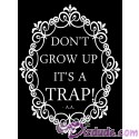 Don't Grow Up - It's A Trap T-Shirt and Tank Top (Tshirt, T shirt or Tee)