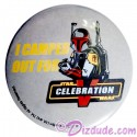I Camped Out For STAR WARS CELEBRATION V Boba Fett Button LE 50- Handed out by Anthony Daniels C-3P0