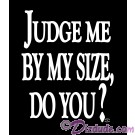 Judge Me By My Size DO You T-Shirt or Tank Top (Tshirt, T shirt or Tee) © HIPPIEWORKS